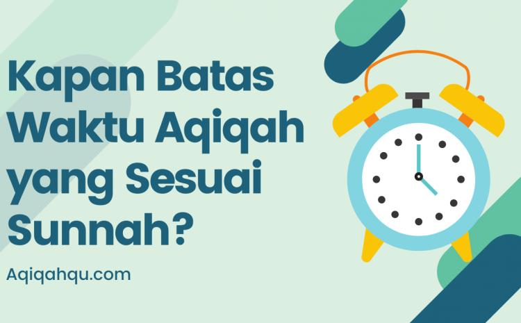 Kapan Batas Waktu Aqiqah Sesuai Sunnah?