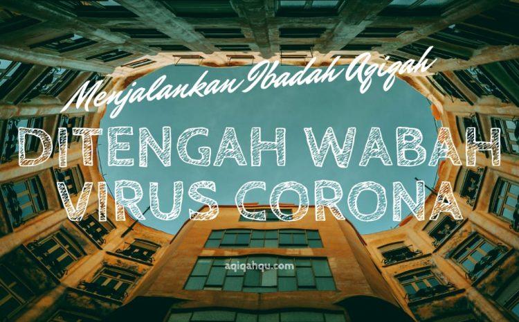 Menjalankan Ibadah Aqiqah ditengah Wabah Virus Corona